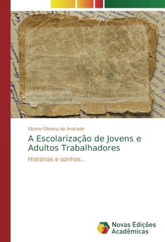 Download A Escolarização de Jovens e Adultos Trabalhadores: Histórias e sonhos... (Portuguese Edition) PDF