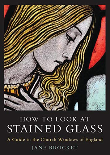 How to Look at Stained Glass: A Guide to the Church Windows of England (T&t Clark Enquiries in Theological Ethics)