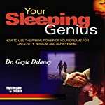Your Sleeping Genius: How to Use the Primal Power of Your Dreams for Creativity, Wisdom and Achievement | Gayle Delaney