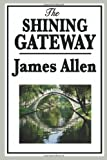 The Shining Gateway, James Allen, 1604595973