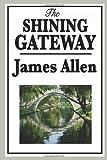 The Shining Gateway, James Allen, 1604595973