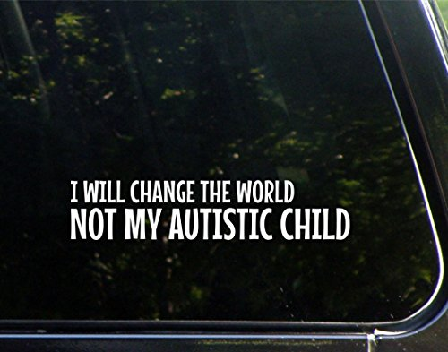I Will Change The World NOT MY AUTISTIC CHILD - 8-3/4