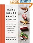 The Bare Bones Broth Cookbook: 125 Gu...