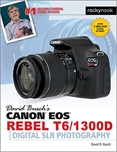 David Buschs Canon EOS Rebel T6//1300D Guide to Digital SLR Photography
