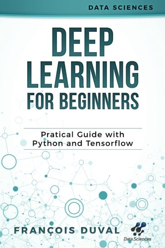 Deep Learning for Beginners: Practical Guide with Python and Tensorflow (Data Sciences)