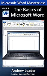 The Basics of Microsoft Word: How to set up, and do the basics in, Microsoft Word 2013 (Microsoft Word Masterclass)