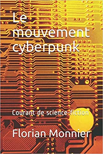 Télécharger des livres Le mouvement cyberpunk: Courant de science-fiction