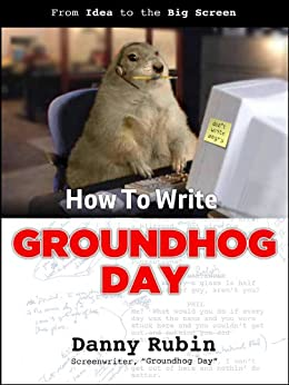 How To Write Groundhog Day by [Rubin, Danny]