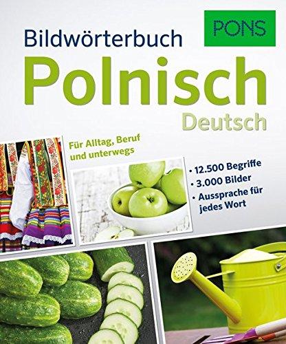 PONS Bildwörterbuch Polnisch  12.500 Begriffe Und Redewendungen In 3.000 Topaktuellen Bildern Für Alltag Beruf Und Unterwegs.