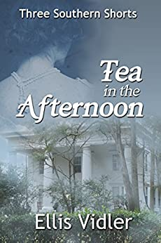Tea in the Afternoon: Three Southern Shorts by [Vidler, Ellis]