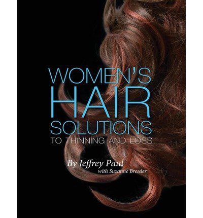 [ Women's Hair Solutions to Thinning and Loss BY Paul, Jeffrey ( Author ) ] { Paperback } 2012