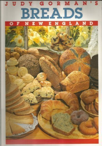 Judy Gorman's Breads of New England: From Biscuits to Bagels, Pizza to Popovers-More Than 500 Easy-To-Follow Recipes That Capture the Best of New En