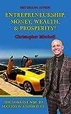 Entrepreneurship: Money, Wealth, & Prosperity!: The Longest Way To Success Is A Shortcut!