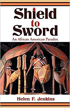 Shield to Sword: An African American Paradox by Helen F. Jenkins (2015-01-22)