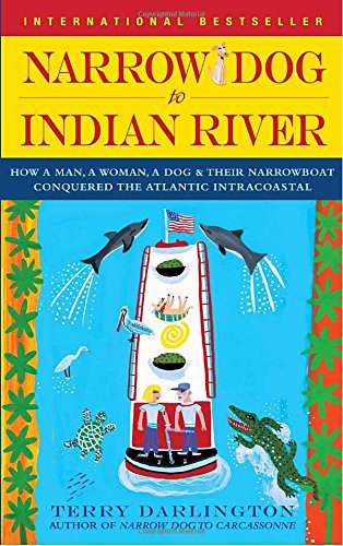 Narrow Dog to Indian River: How a Man, a Woman, a Dog & Their Narrowboat Conquered the Atlantic Intracoastal (Dog Indian)