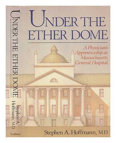 Under the Ether Dome: A Physician's Apprenticeship at Massachusetts General Hospital - The Ether Dome