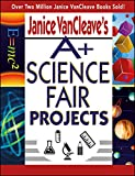 img - for Janice VanCleave's A+ Science Fair Projects book / textbook / text book