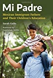 Mi Padre: Mexican Immigrant Fathers and Their Children's Education