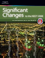 Significant Changes to the NEC 2008 Edition (Significant Changes to the National Electrical Code (Nec))