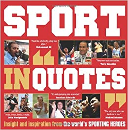 Sport in Quotes: Insight and Inspiration from the World's