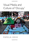 Visual Media and Culture of 'Occupy', Pamela Odih, 1443846228