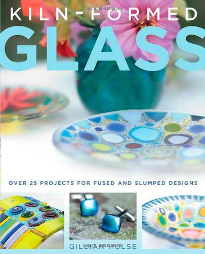 Kiln-Formed Glass: Over 25 Projects for Fused and Slumped Designs by St. Martin's Griffin