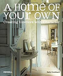 A Home of Your Own: Creating Interiors with Character by Sally Coulthard (2013) Hardcover