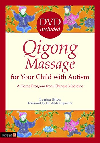 Qigong Massage for Your Child with Autism: A Home Program from Chinese Medicine by Brand: Singing Dragon