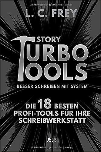 Story Turbo Tools: Die 18 besten Profi-Tools für Ihre Schreibwerkstatt: Besser schreiben mit System! (Story Turbo: Besser schreiben mit System!)
