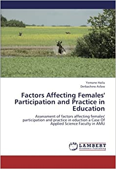 Book Factors Affecting Females' Participation and Practice in Education: Assessment of factors affecting females' participation and practice in eduction a Case Of Applied Science Faculty in AMU