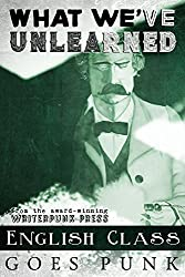 What We've Unlearned: English Class Goes Punk (The Writerpunk Project Book 4)