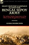 Eight Months' Campaign Against the Bengal Sepoy Army, George Bourchier, 0857062174