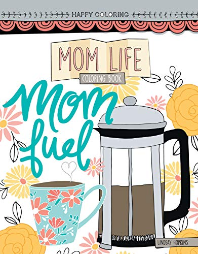Happy Coloring Mom Life Coloring Book-Focus on the Positive Things in Life with these 24 Uplifting and Contemporary Designs