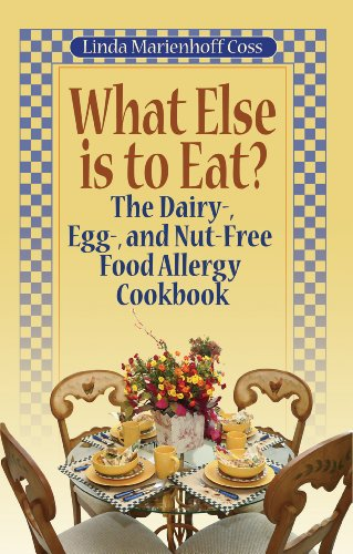 What Else is to Eat? The Dairy-, Egg-, and Nut-Free Food Allergy Cookbook (What Is A Health Nut)