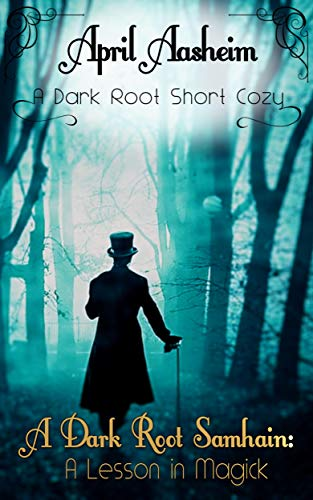 A Dark Root Samhain: A Lesson in Magick: A Daughters of Dark Root Cozy Short -
