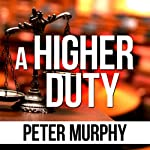 A Higher Duty | Peter Murphy