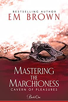 Mastering the Marchioness: A Wickedly Erotic Historical Romance (Cavern of Pleasures Book 1) (English Edition) de [Brown, Em]