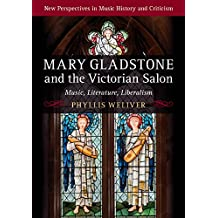 Mary Gladstone and the Victorian Salon: Music, Literature, Liberalism (New Perspectives in Music History and Criticism)