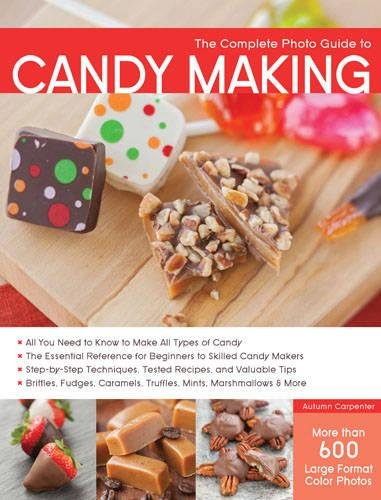 Candy Making (The Complete Photo Guide to Candy Making: All You Need to Know to Make All Types of Candy - The Essential Reference for Beginners to Skilled Candy ... Caramels, Truffles Mints, Marshmallows & More)