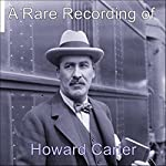 A Rare Recording of Howard Carter | Howard Carter