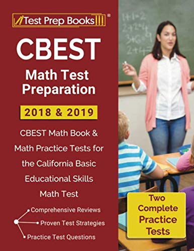 Test Prep Book's CBEST Math Test Preparation 2018 & 2019: CBEST Math Book & Math Practice Tests for the California Basic Educational Skills Math TestDeveloped by Test Prep Books for test takers trying to achieve a passing score on the CBEST M...