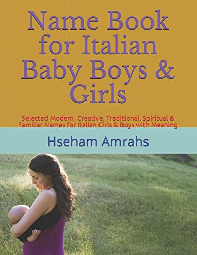 Books : Name Book for Italian Baby Boys & Girls: Selected Modern, Creative, Traditional, Spiritual & Familiar Names for Italian Girls & Boys with Meaning
