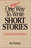 One Great Way to Write Short Stories, Nyberg, Ben, 0898793270