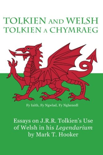Tolkien and Welsh (Tolkien a Chymraeg): Essays on J.R.R. Tolkien's Use of Welsh in his Legendarium