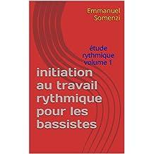 initiation au travail rythmique pour les bassistes: étude rythmique volume 1 (French Edition)