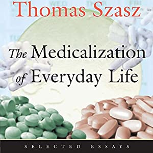 The Medicalization of Everyday Life: Selected Essays Audiobook