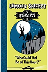 All the Wrong Questions Book - 1: Who Could That Be at This Hour? Paperback