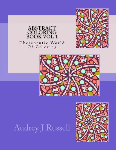 Russell Abstract Print - Abstract Coloring Book Vol 1 Therapeutic World Of Coloring (Volume 1)