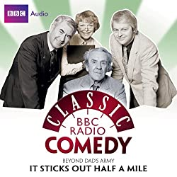 Classic BBC Radio Comedy: Beyond Dad's Army: It Sticks Out Half a Mile