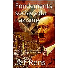 Fondements sociaux du nazisme: Analyse sociologique de la naissance et du développement du mouvement hitlérien (French Edition)
